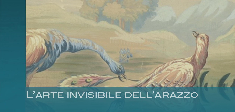 L'ARTE INVISIBILE DELL' ARAZZO